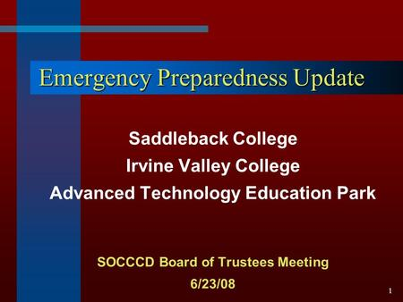 1 Emergency Preparedness Update Saddleback College Irvine Valley College Advanced Technology Education Park SOCCCD Board of Trustees Meeting 6/23/08.