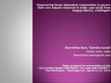 Empowering <strong>forest</strong> dependent communities to govern their own natural resources <strong>in</strong> <strong>India</strong>- case study from Sarguja district, Chattisgarh Sharmistha Bose,