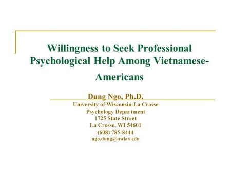 Willingness to Seek Professional Psychological Help Among Vietnamese- Americans Dung Ngo, Ph.D. University of Wisconsin-La Crosse Psychology Department.