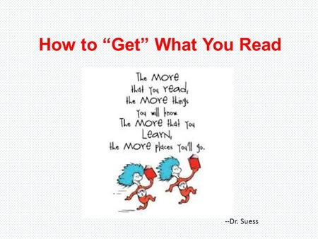 "How to ""Get"" What You Read --Dr. Suess. Writing comes in many textual forms; this means reading needs to happen in just as many ways. ELA 20 Reading Texts."