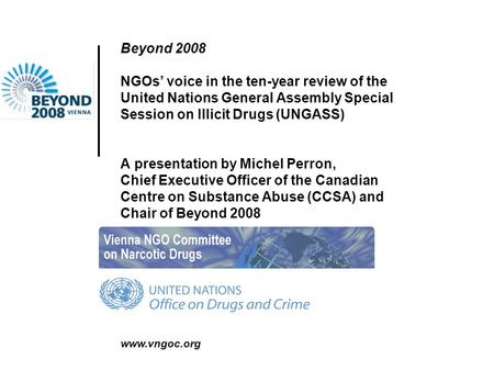 Www.vngoc.org Beyond 2008 NGOs' voice in the ten-year review of the United Nations General Assembly Special Session on Illicit Drugs (UNGASS) A presentation.