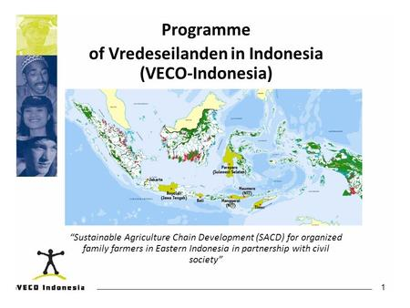 "1 Programme of Vredeseilanden in Indonesia (VECO-Indonesia) ""Sustainable Agriculture Chain Development (SACD) for organized family farmers in Eastern Indonesia."