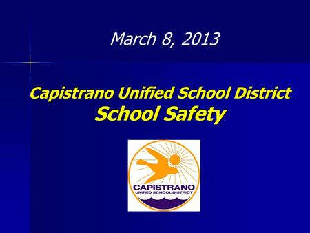 Capistrano Unified School District School Safety March 8, 2013.