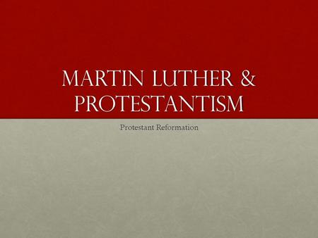 Martin Luther & Protestantism Protestant Reformation.
