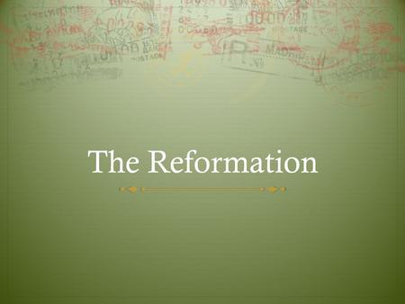 The Reformation. Luther Challenges the Church  Luther was a monk and teacher  He was spiritually uncomfortable: felt sinful, lost, rejected by God 