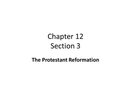 Chapter 12 Section 3 The Protestant Reformation. Objectives: Identify Erasmus Explain Christian Humanism Explain the role of Martin Luther in changing.