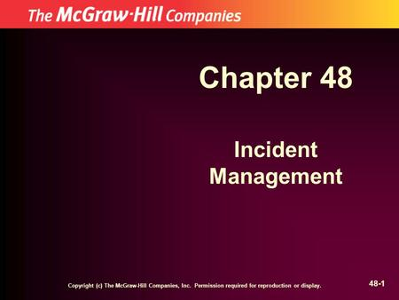 Copyright (c) The McGraw-Hill Companies, Inc. Permission required for reproduction or display. 48-1 Chapter 48 Incident Management.