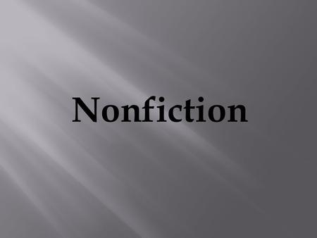 Nonfiction. 1. Nonfiction—prose writing that presents and explains ideas or that tells about real people, places, ideas, or events. (A true story) 2.