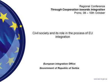 Www.seio.sr.gov.yu Civil society and its role in the process of EU integration Regional Conference Through Cooperation towards Integration Przno, 08 –