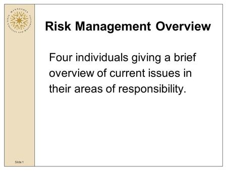 Slide 1 Risk Management Overview Four individuals giving a brief overview of current issues in their areas of responsibility.