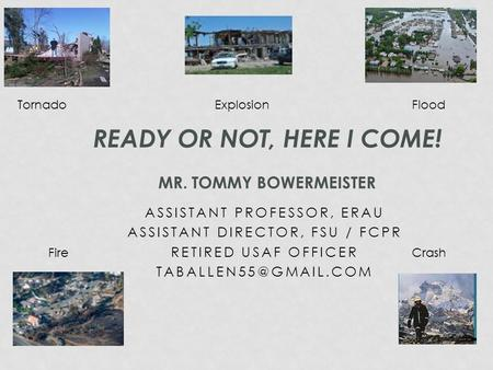 ASSISTANT PROFESSOR, ERAU ASSISTANT DIRECTOR, FSU / FCPR RETIRED USAF OFFICER READY OR NOT, HERE I COME! MR. TOMMY BOWERMEISTER Tornado.