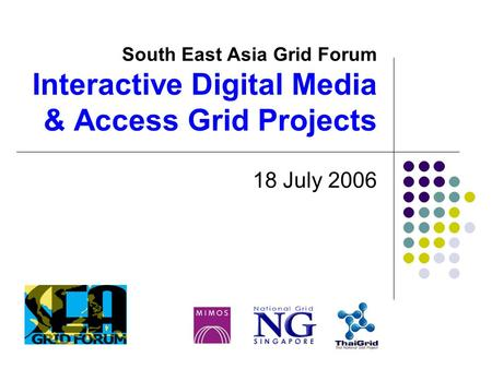 South East Asia Grid Forum Interactive Digital Media & Access Grid Projects 18 July 2006.