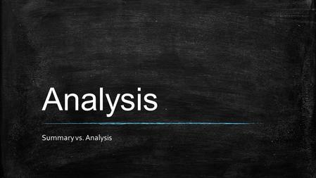 Analysis Summary vs. Analysis. Summary vs Analysis A SUMMARY is a retelling ANALYSIS is a conclusion that you draw based on the EVIDENCE that you have.