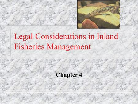 Legal Considerations in Inland Fisheries Management Chapter 4.