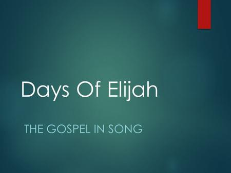 Days Of Elijah THE GOSPEL IN SONG. Shortcoming Of Modern Praise Songs?  Rather shallow, doctrinally speaking  Lacking in real teaching opportunities.