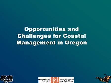 Opportunities and Challenges for Coastal Management in Oregon.
