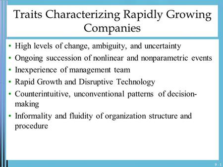 9 - 1 Traits Characterizing Rapidly Growing Companies High levels of change, ambiguity, and uncertainty Ongoing succession of nonlinear and nonparametric.