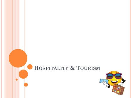H OSPITALITY & T OURISM. H OSPITALITY a broad category of fields within the service industry that includes lodging, event planning, theme parks, transportation,