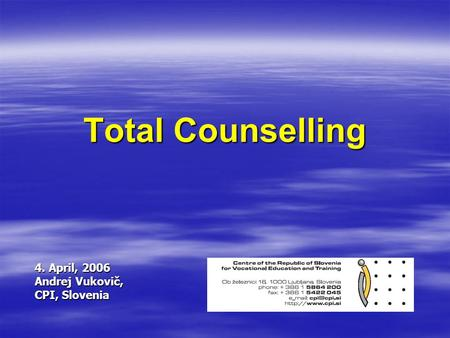 Total Counselling 4. April, 2006 Andrej Vukovič, CPI, Slovenia.