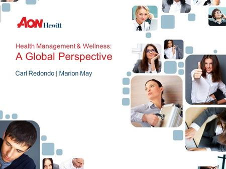 Health Management & Wellness: A Global Perspective Carl Redondo | Marion May.