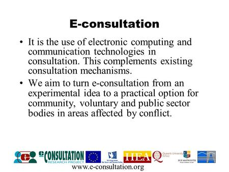 Www.e-consultation.org E-consultation It is the use of electronic computing and communication technologies in consultation. This complements existing consultation.