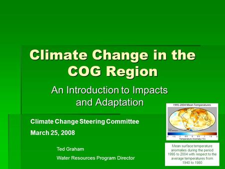 Climate Change in the COG Region An Introduction to Impacts and Adaptation Ted Graham Water Resources Program Director Mean surface temperature anomalies.