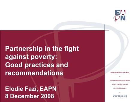 Partnership in the fight against poverty: Good practices and recommendations Elodie Fazi, EAPN 8 December 2008.