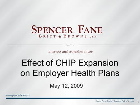 1 Effect of CHIP Expansion on Employer Health Plans May 12, 2009.