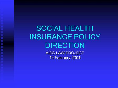 SOCIAL HEALTH INSURANCE POLICY DIRECTION AIDS LAW PROJECT 10 February 2004.