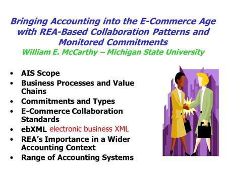 AIS Scope Business Processes and Value Chains Commitments and Types E-Commerce Collaboration Standards ebXML REA's Importance in a Wider Accounting Context.