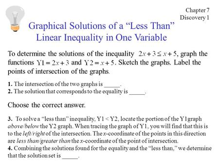 "Graphical Solutions of a ""Less Than"" Linear Inequality in One Variable To determine the solutions of the inequality, graph the functions and. Sketch the."