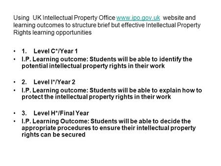 Using UK Intellectual Property Office www.ipo.gov.uk website and learning outcomes to structure brief but effective Intellectual Property Rights learning.