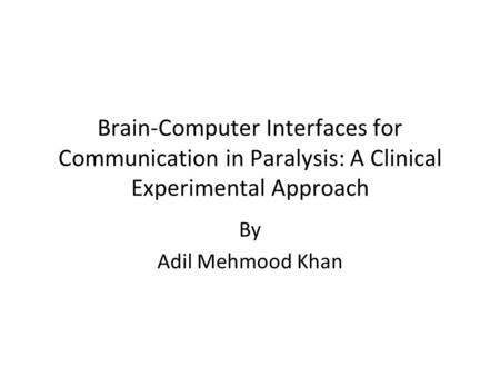 Brain-Computer Interfaces for Communication in Paralysis: A Clinical Experimental Approach By Adil Mehmood Khan.
