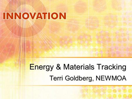 Energy & Materials Tracking Terri Goldberg, NEWMOA.
