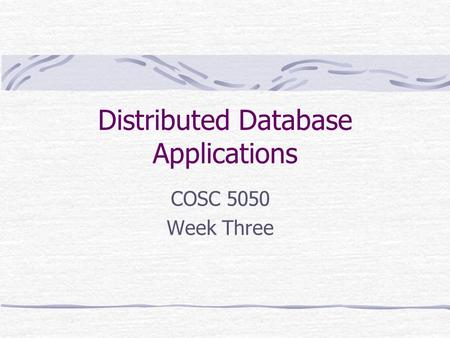 Distributed Database Applications COSC 5050 Week Three.