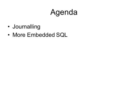 Agenda Journalling More Embedded SQL. Journalling.