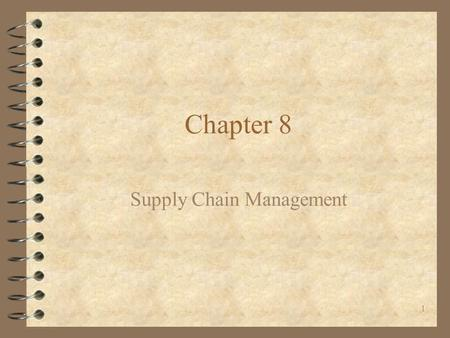 1 Chapter 8 Supply Chain Management. Chapter 8:Supply Chain Management2 Example: Procter & Gamble 4 Developed its continuous replenishment program (CRP)