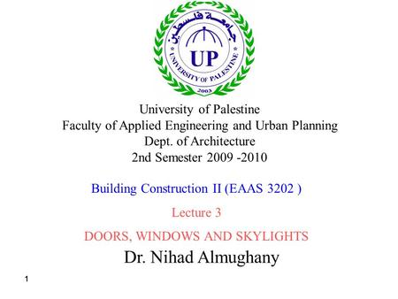 111 Dr. Nihad Almughany University of Palestine Faculty of Applied Engineering and Urban Planning Dept. of Architecture 2nd Semester 2009 -2010 Building.
