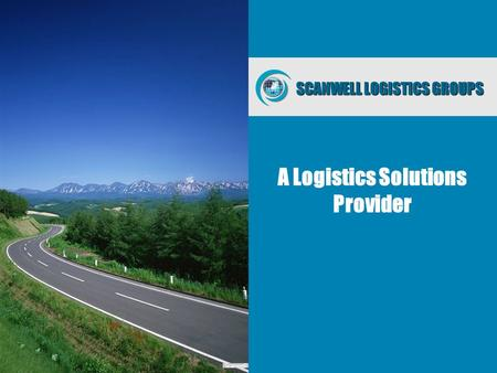 A Logistics Solutions Provider Scanwell SCANWELL LOGISTICS GROUPS.