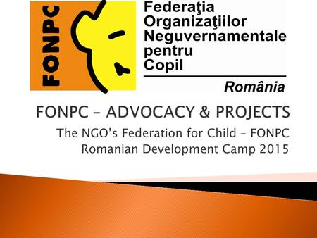 The NGO's Federation for Child – FONPC Romanian Development Camp 2015.