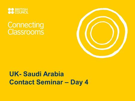 UK- Saudi Arabia Contact Seminar – Day 4. Programme Overview: Day 1: Getting to know each other and our education systems Day 2: Visit to a Saudi School.