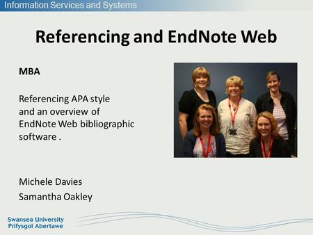 Information Services and Systems Referencing and EndNote Web MBA Referencing APA style and an overview of EndNote Web bibliographic software. Michele Davies.