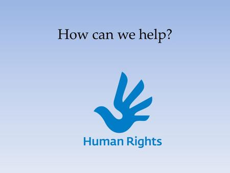 How can we help?. Worldwide NGO International Committee of Red Cross (ICRC): – Visiting detainees – Protecting civilians – Building respect for law –
