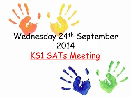 Wednesday 6 th May 2015 KS1 SATs Meeting. Outline What are SATs ...