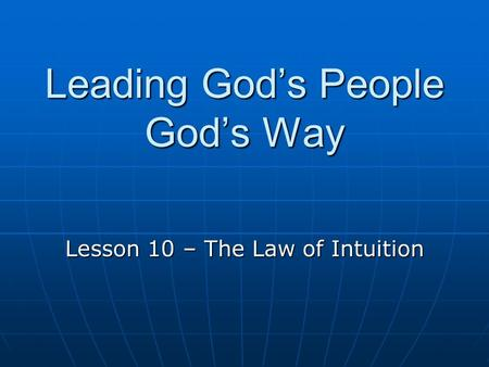 Leading God's People God's Way Lesson 10 – The Law of Intuition.