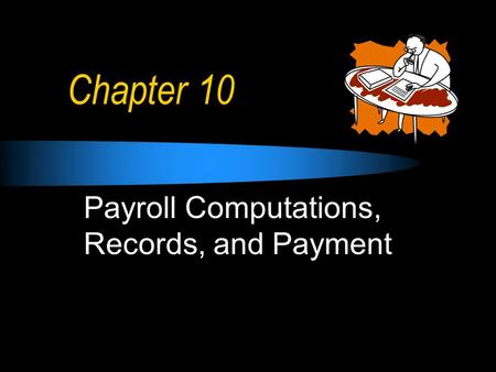 Chapter 10 Payroll Computations, Records, and Payment.