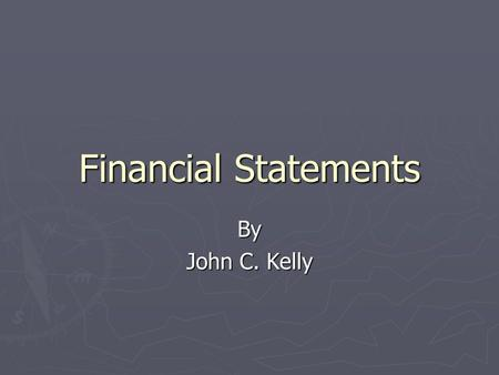 Financial Statements By John C. Kelly. Discussion Question How do you measure your personal financial condition?