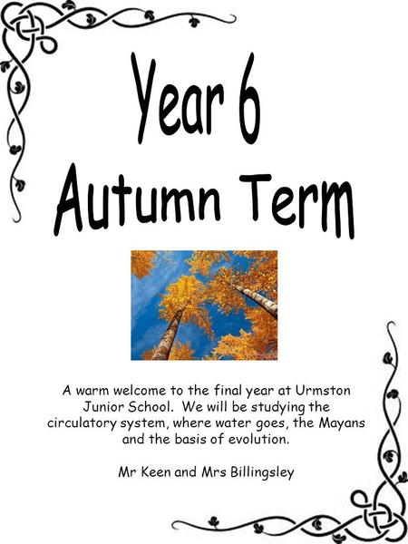 A warm welcome to the final year at Urmston Junior School. We will be studying the circulatory system, where water goes, the Mayans and the basis of evolution.