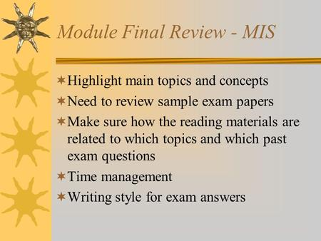 Module Final Review - MIS  Highlight main topics and concepts  Need to review sample exam papers  Make sure how the reading materials are related to.