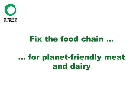 Fix the food chain … … for planet-friendly meat and dairy.
